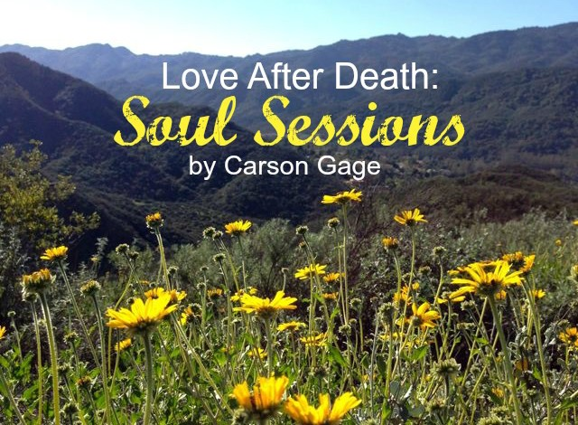 "Is There Love After Death? ""Soul Sessions"" by Carson Gage"